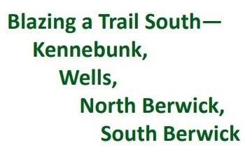 Blazing a Trail South - Kennebunk, Wells, N. Berwick, S. Berwick